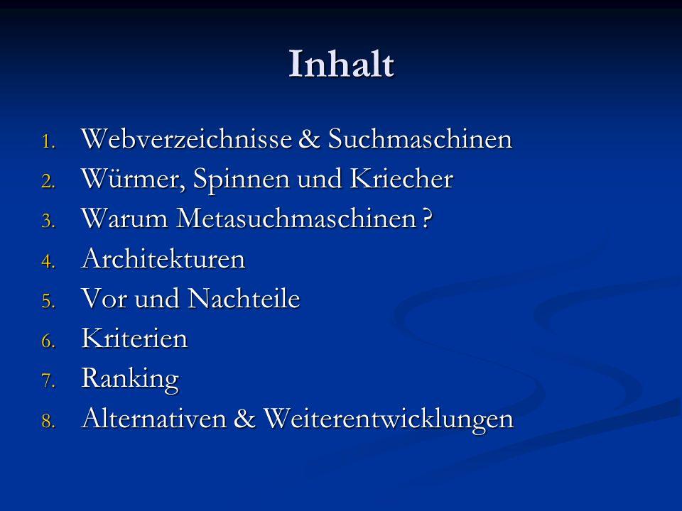 Inhalt 1. Webverzeichnisse & Suchmaschinen 2. Würmer, Spinnen und Kriecher 3. Warum Metasuchmaschinen ? 4. Architekturen 5. Vor und Nachteile 6. Krite