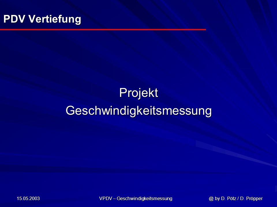 15.05.2003 VPDV – Geschwindigkeitsmessung @ by D. Pötz / D. Pröpper PDV Vertiefung ProjektGeschwindigkeitsmessung