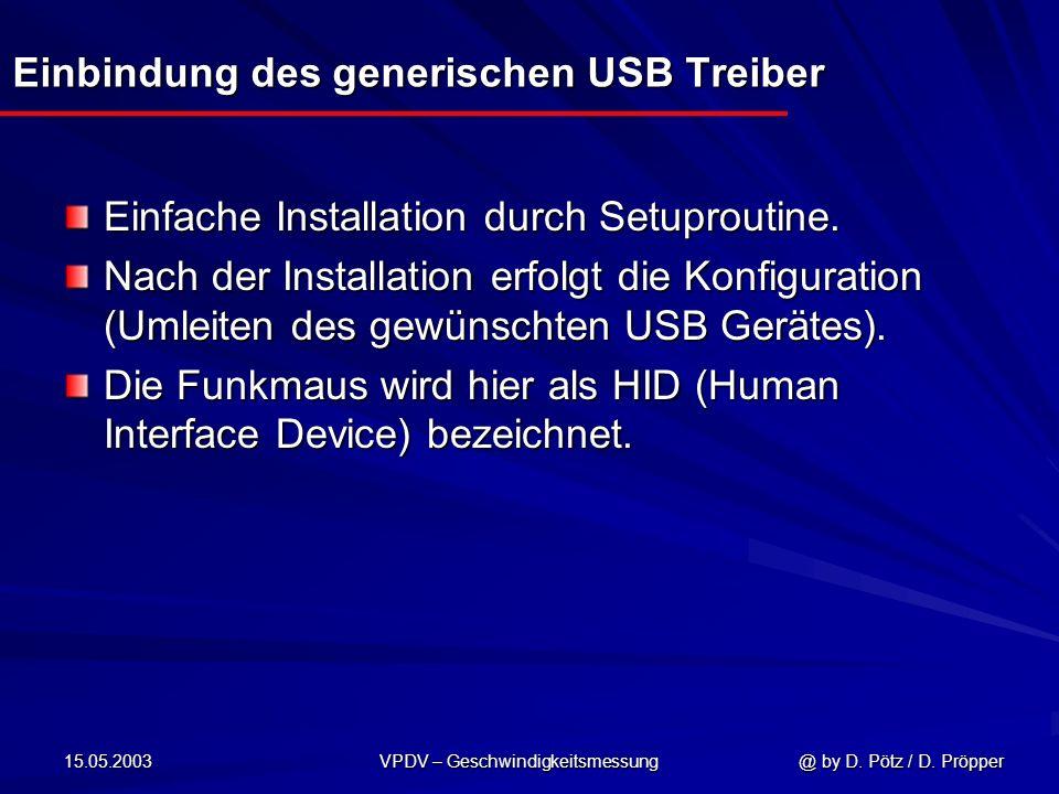 15.05.2003 VPDV – Geschwindigkeitsmessung @ by D. Pötz / D. Pröpper Einbindung des generischen USB Treiber Einfache Installation durch Setuproutine. N