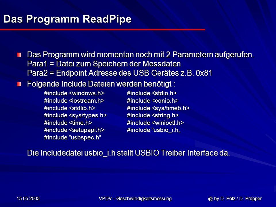 15.05.2003 VPDV – Geschwindigkeitsmessung @ by D. Pötz / D. Pröpper Das Programm ReadPipe Das Programm wird momentan noch mit 2 Parametern aufgerufen.