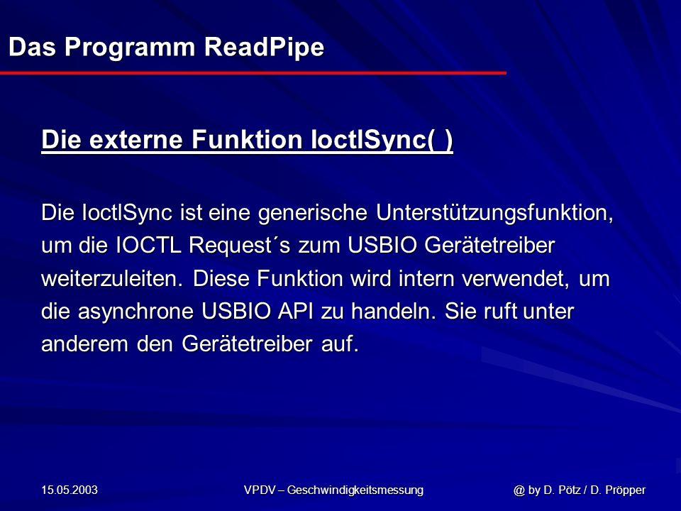 15.05.2003 VPDV – Geschwindigkeitsmessung @ by D. Pötz / D. Pröpper Das Programm ReadPipe Die externe Funktion IoctlSync( ) Die IoctlSync ist eine gen