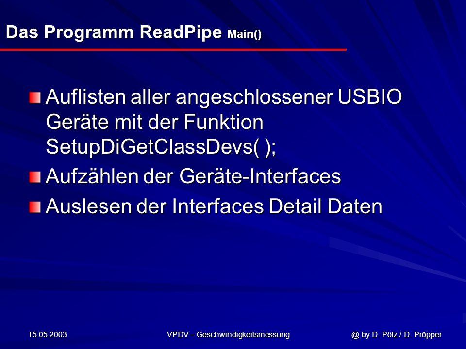 15.05.2003 VPDV – Geschwindigkeitsmessung @ by D. Pötz / D. Pröpper Das Programm ReadPipe Main() Auflisten aller angeschlossener USBIO Geräte mit der
