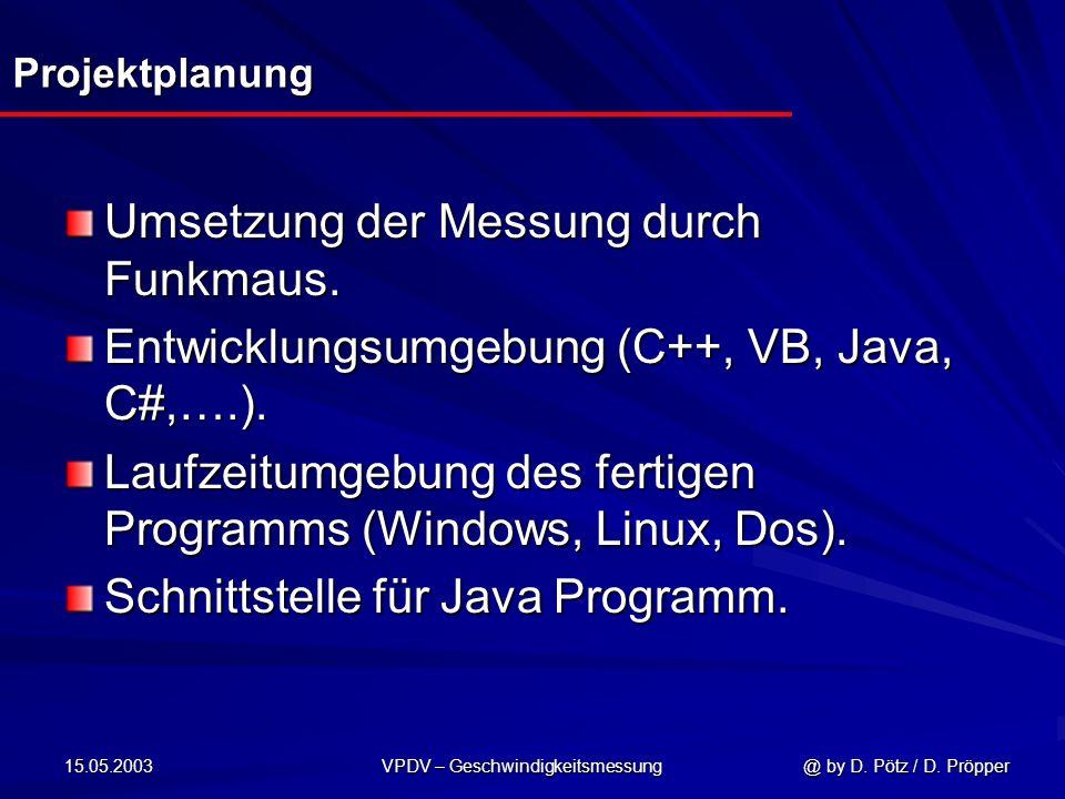 15.05.2003 VPDV – Geschwindigkeitsmessung @ by D. Pötz / D. Pröpper Projektplanung Umsetzung der Messung durch Funkmaus. Entwicklungsumgebung (C++, VB