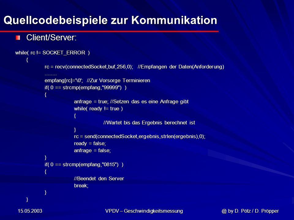 15.05.2003 VPDV – Geschwindigkeitsmessung @ by D. Pötz / D. Pröpper Quellcodebeispiele zur Kommunikation Client/Server: while( rc != SOCKET_ERROR ) {