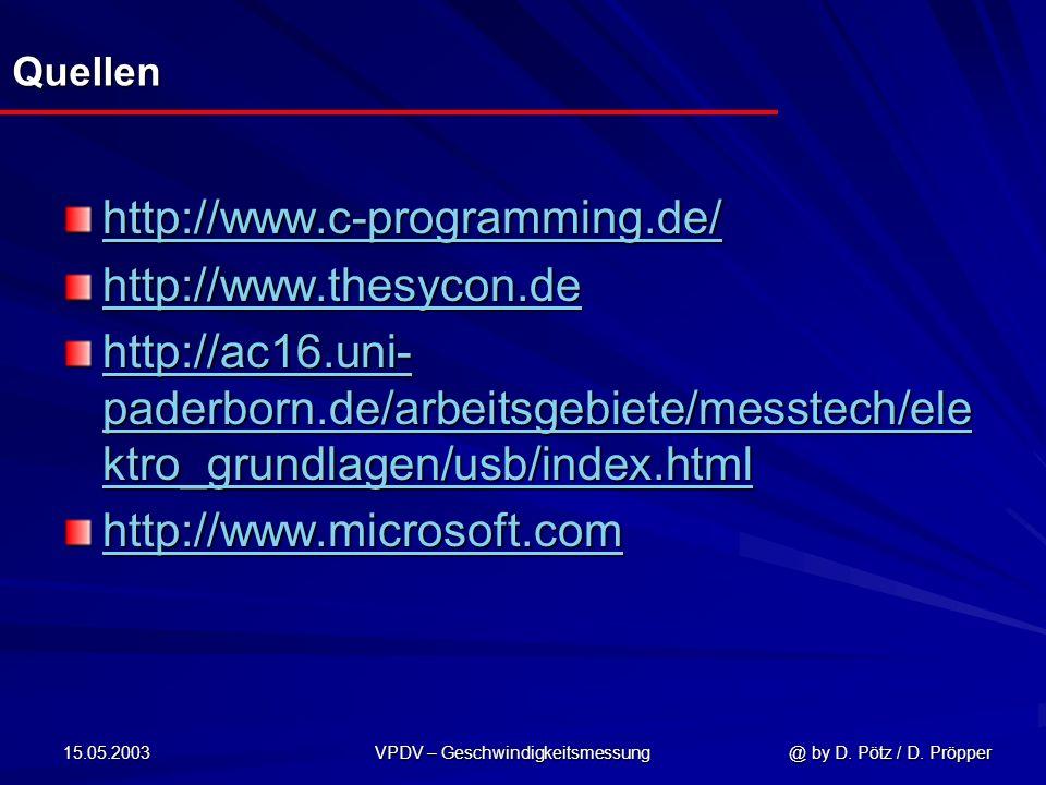 15.05.2003 VPDV – Geschwindigkeitsmessung @ by D. Pötz / D. Pröpper Quellen http://www.c-programming.de/ http://www.thesycon.de http://ac16.uni- pader