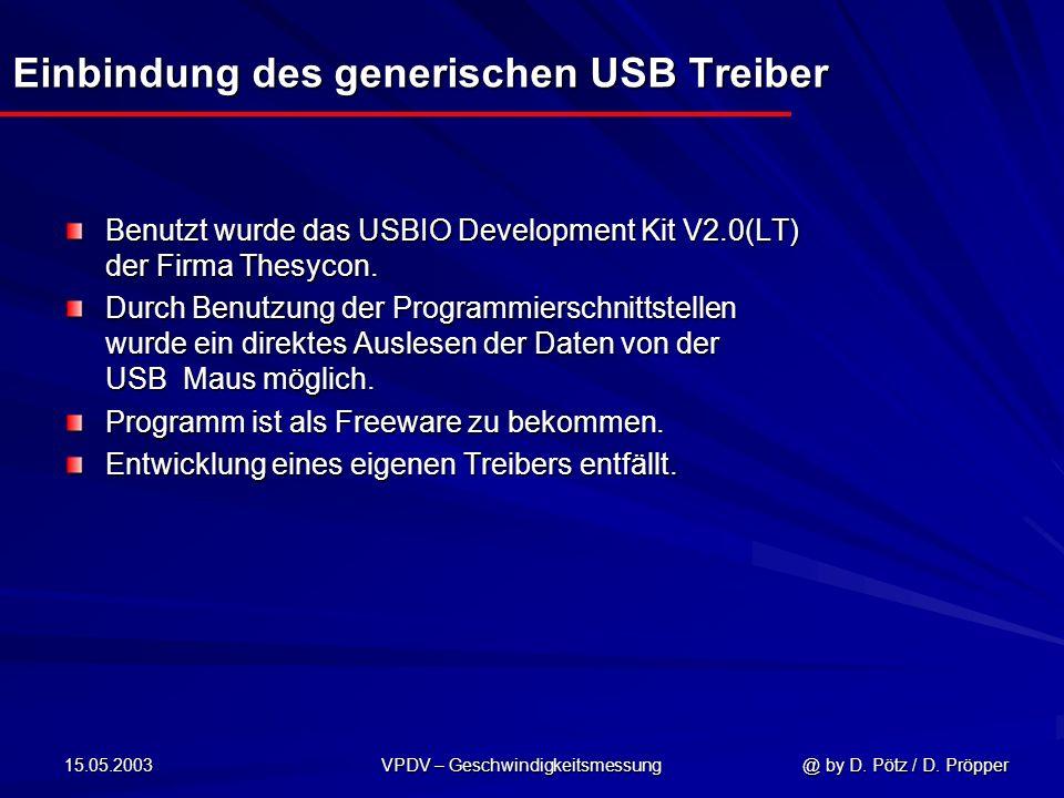 15.05.2003 VPDV – Geschwindigkeitsmessung @ by D. Pötz / D. Pröpper Einbindung des generischen USB Treiber Benutzt wurde das USBIO Development Kit V2.