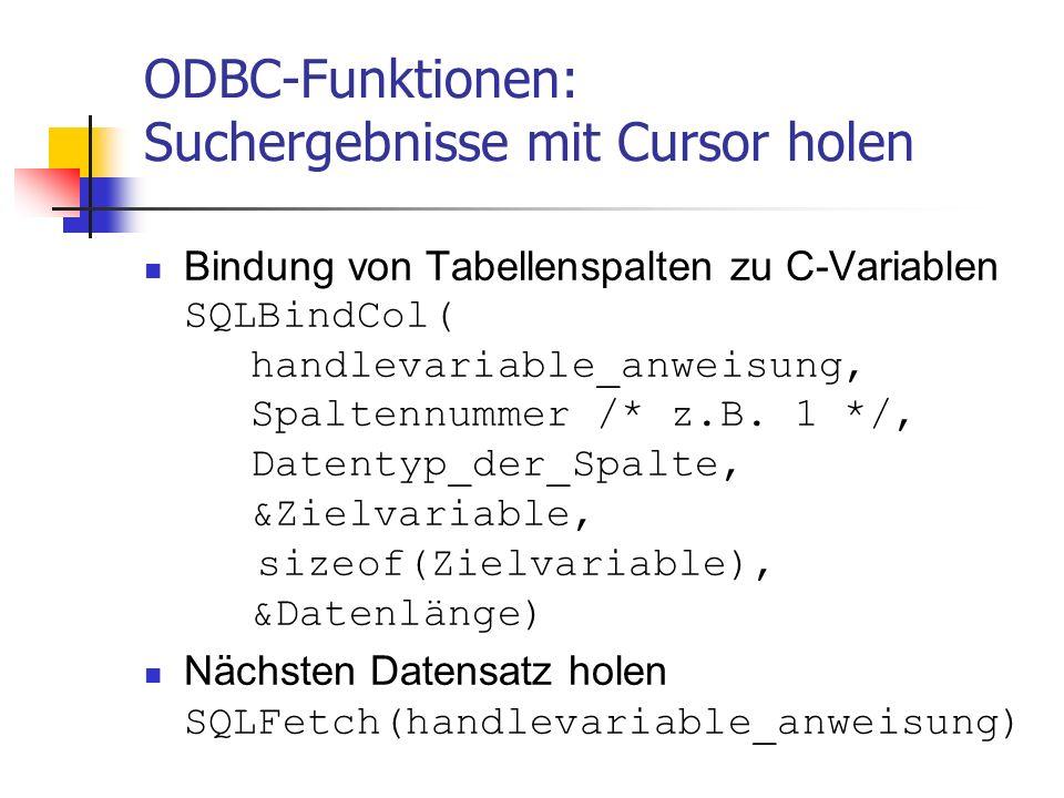ODBC-Funktionen: Suchergebnisse mit Cursor holen Bindung von Tabellenspalten zu C-Variablen SQLBindCol( handlevariable_anweisung, Spaltennummer /* z.B.