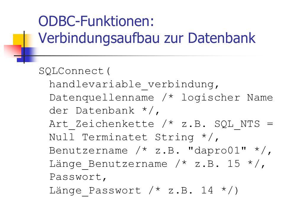 ODBC-Funktionen: Verbindungsaufbau zur Datenbank SQLConnect( handlevariable_verbindung, Datenquellenname /* logischer Name der Datenbank */, Art_Zeichenkette /* z.B.