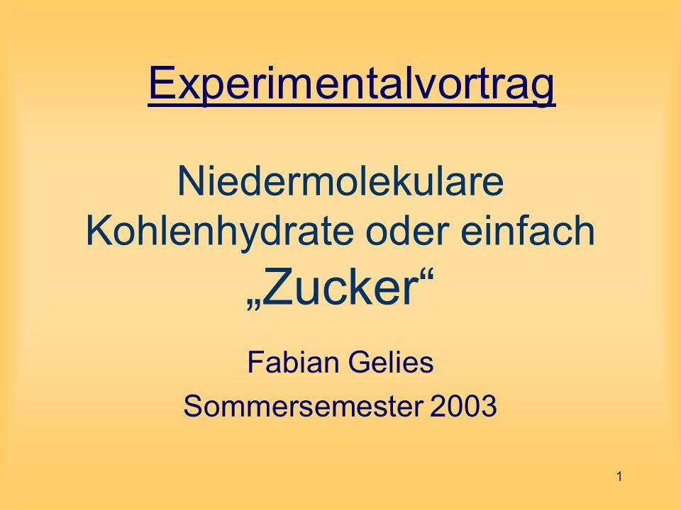1 Niedermolekulare Kohlenhydrate oder einfach Zucker Fabian Gelies Sommersemester 2003 Experimentalvortrag