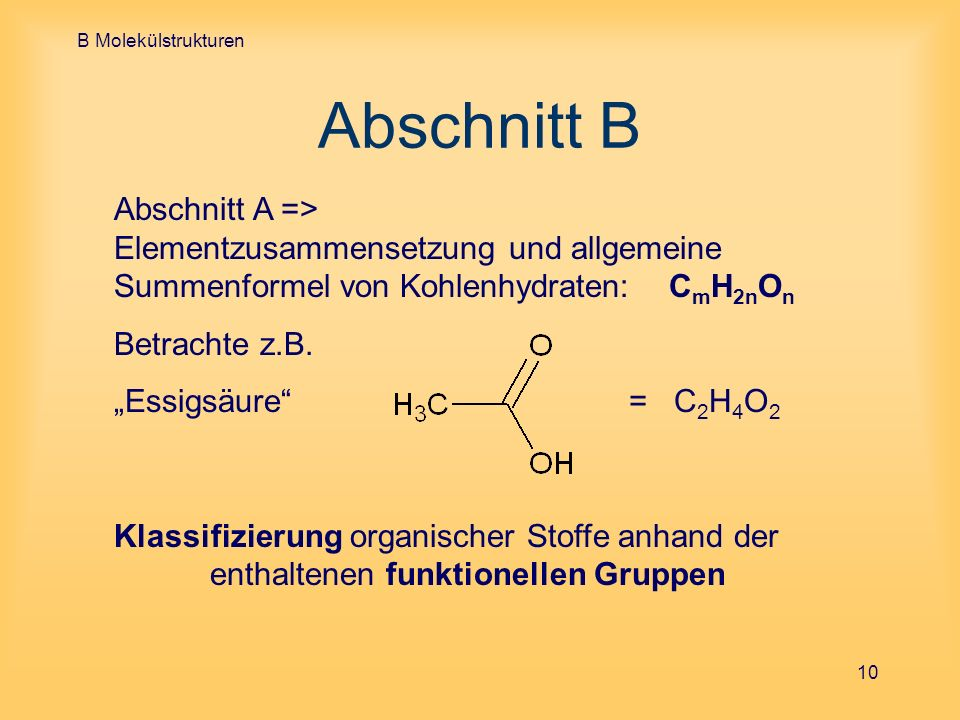B Molekülstrukturen 10 Abschnitt B Abschnitt A => Elementzusammensetzung und allgemeine Summenformel von Kohlenhydraten: C m H 2n O n Betrachte z.B. E