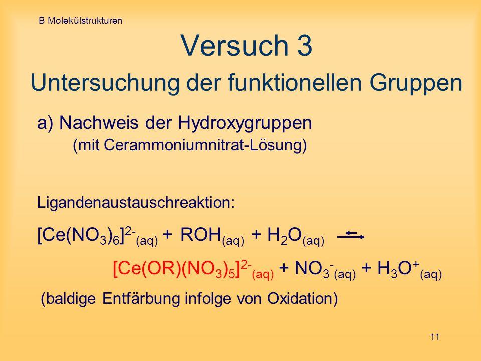 B Molekülstrukturen 11 Versuch 3 Untersuchung der funktionellen Gruppen a) Nachweis der Hydroxygruppen (mit Cerammoniumnitrat-Lösung) Ligandenaustausc