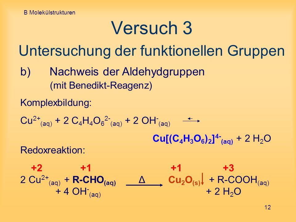 B Molekülstrukturen 12 Versuch 3 Untersuchung der funktionellen Gruppen b) Nachweis der Aldehydgruppen (mit Benedikt-Reagenz) Komplexbildung: Cu 2+ (a