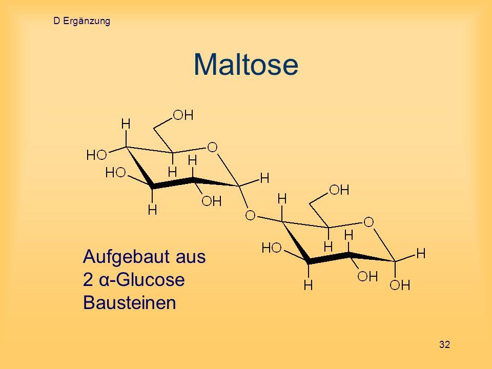 D Ergänzung 32 Maltose Aufgebaut aus 2 α-Glucose Bausteinen