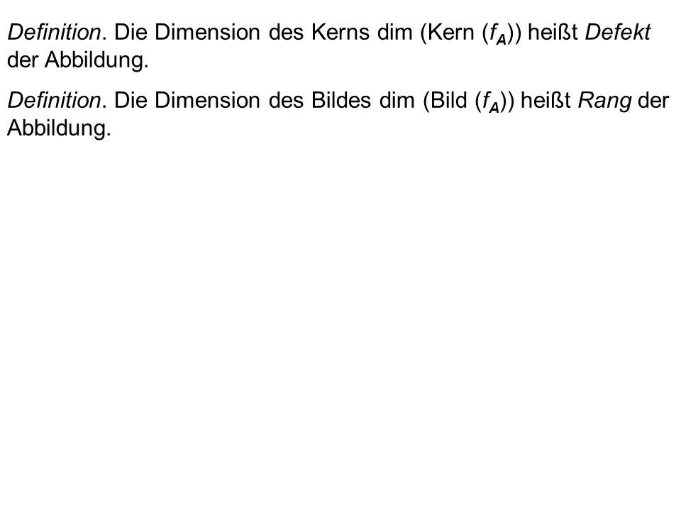 Definition. Die Menge aller Vektoren aus m, die Bilder von Vektoren X aus n sind, nennen wir Bild der Abbildung: Bild (f A ) = { B m | B = f A (X) } B