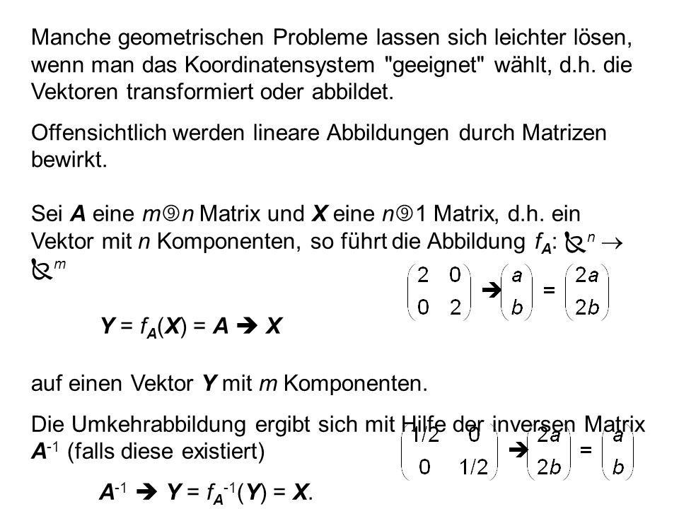 Manche geometrischen Probleme lassen sich leichter lösen, wenn man das Koordinatensystem geeignet wählt, d.h.