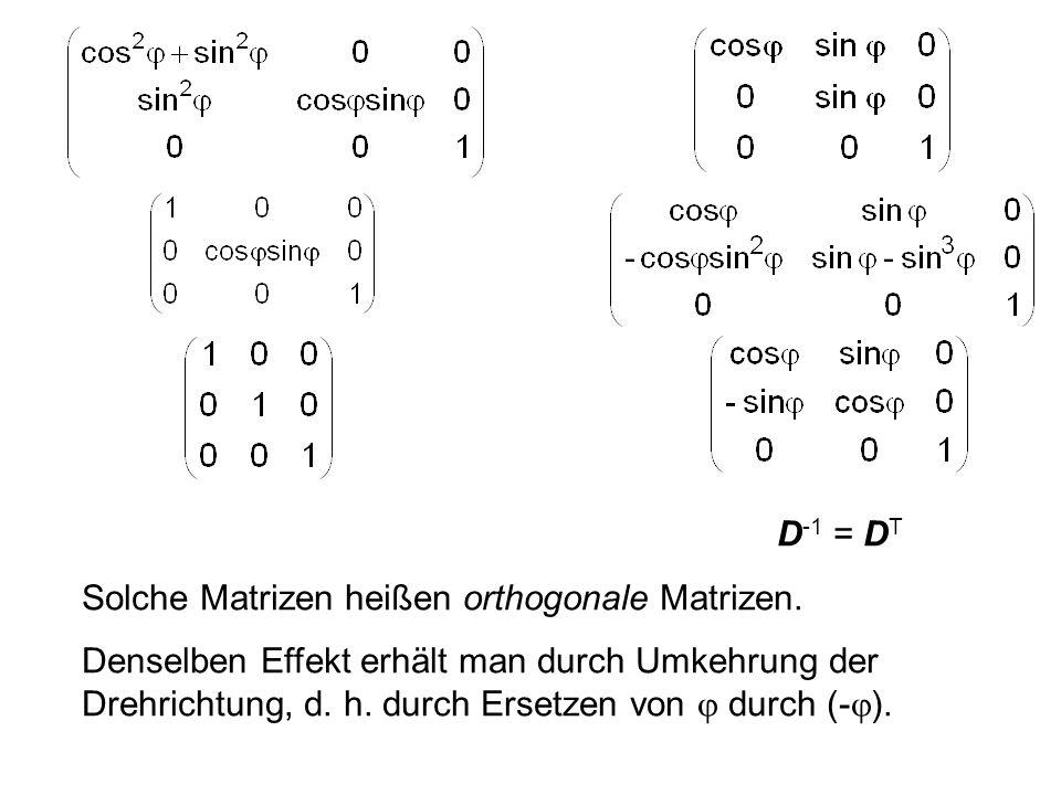 Um den Übergang von nach ( ) zu finden, benötigen wir die inverse Matrix D -1. D I3D I3