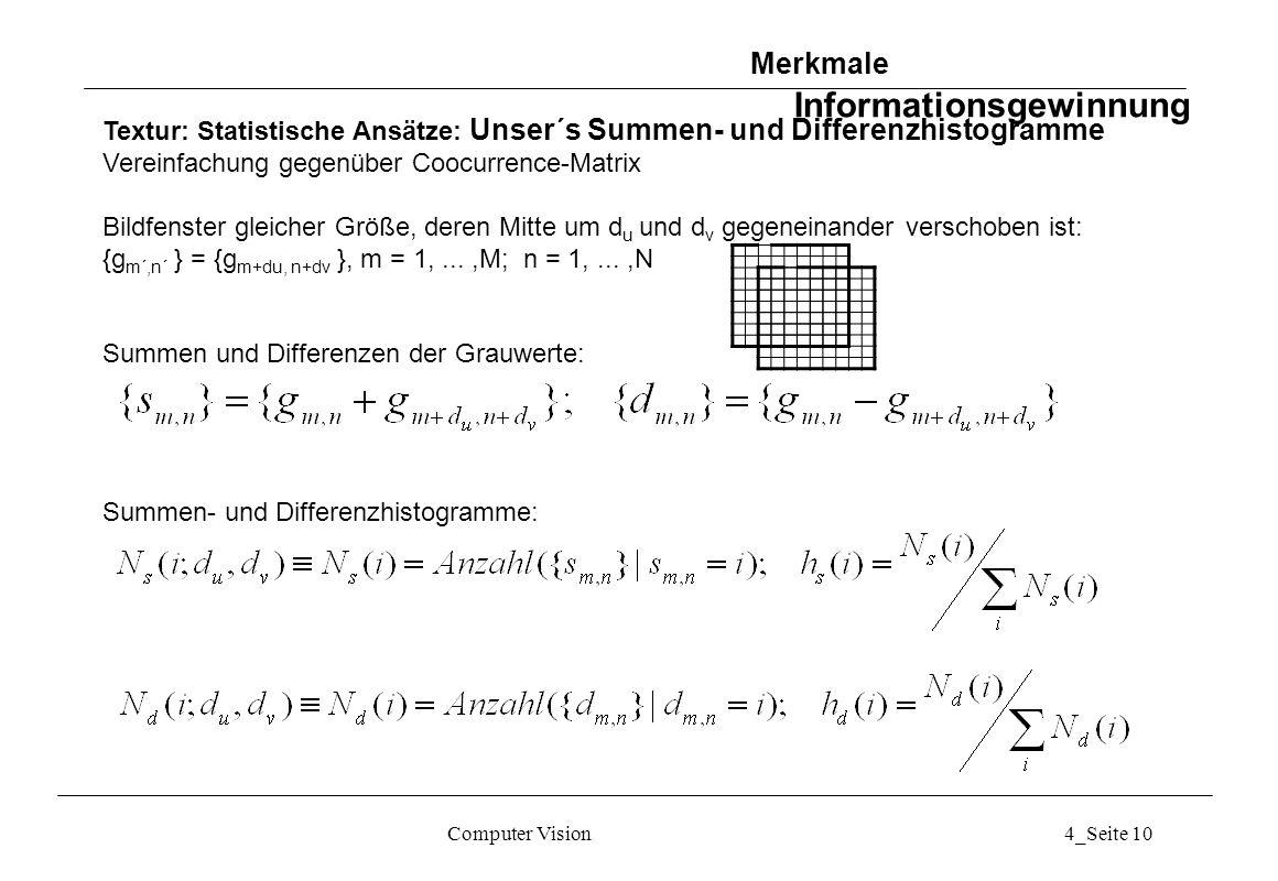 Computer Vision4_Seite 10 Textur: Statistische Ansätze: Unser´s Summen- und Differenzhistogramme Vereinfachung gegenüber Coocurrence-Matrix Bildfenste