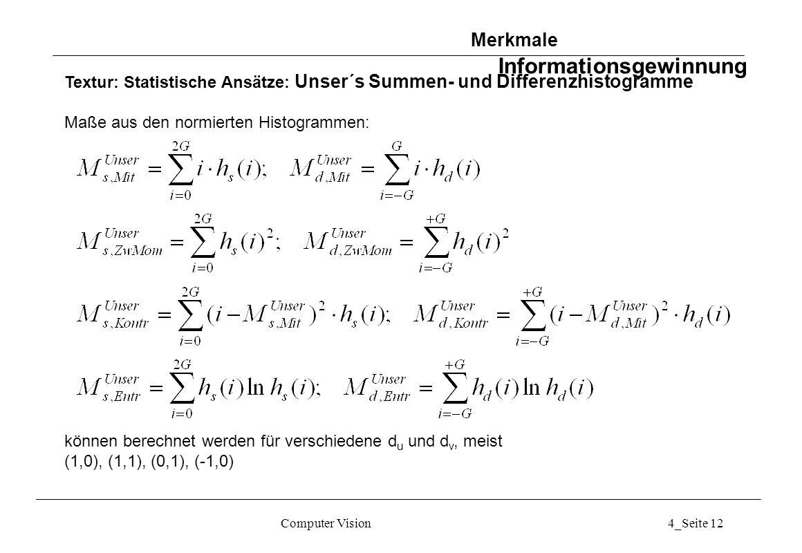 Computer Vision4_Seite 12 Textur: Statistische Ansätze: Unser´s Summen- und Differenzhistogramme Maße aus den normierten Histogrammen: können berechne