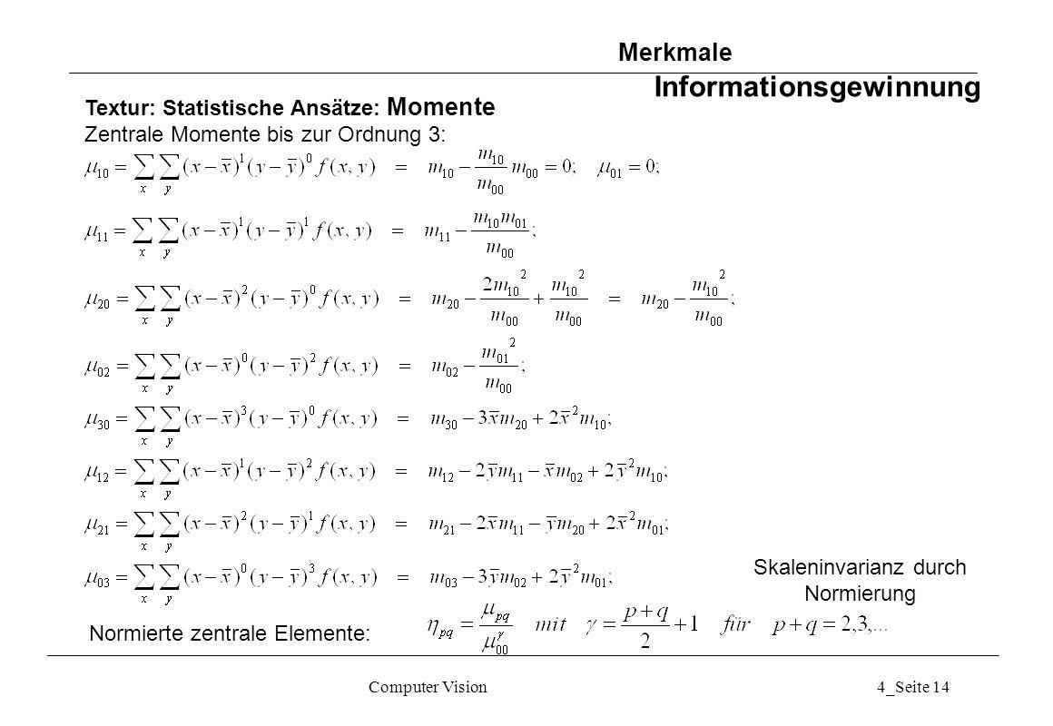 Computer Vision4_Seite 14 Textur: Statistische Ansätze: Momente Zentrale Momente bis zur Ordnung 3: Normierte zentrale Elemente: Merkmale Informations