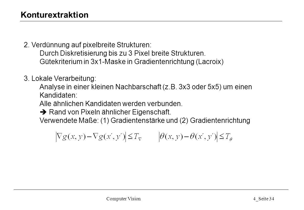 Computer Vision4_Seite 34 2. Verdünnung auf pixelbreite Strukturen: Durch Diskretisierung bis zu 3 Pixel breite Strukturen. Gütekriterium in 3x1-Maske