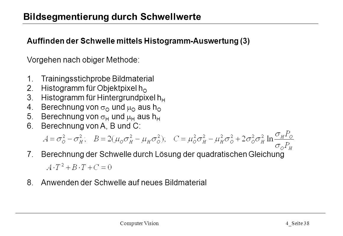 Computer Vision4_Seite 38 Auffinden der Schwelle mittels Histogramm-Auswertung (3) Vorgehen nach obiger Methode: 1.Trainingsstichprobe Bildmaterial 2.