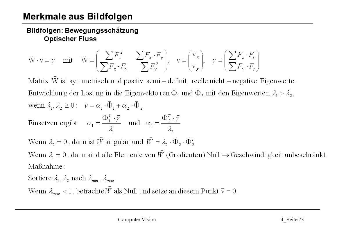 Computer Vision4_Seite 73 Bildfolgen: Bewegungsschätzung Optischer Fluss Merkmale aus Bildfolgen