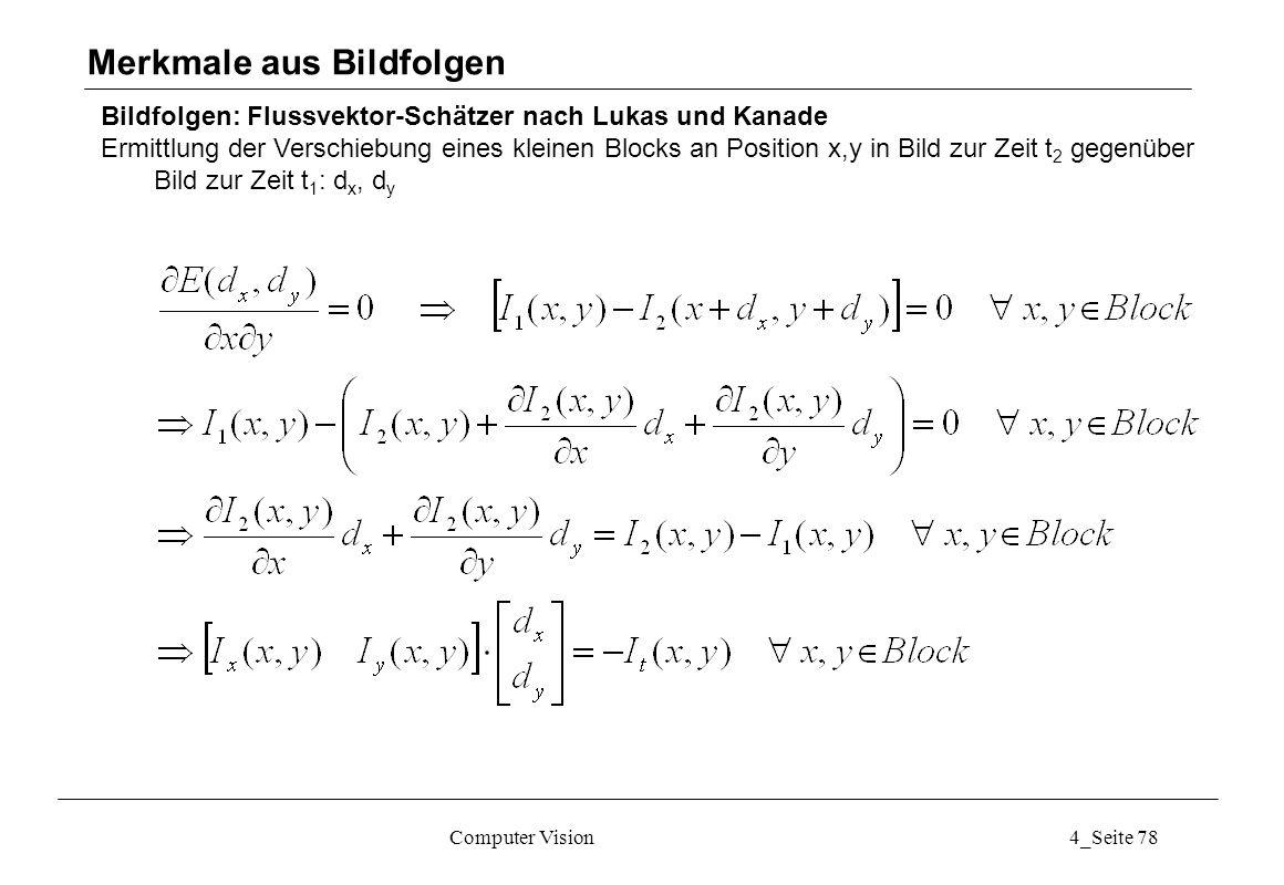 Computer Vision4_Seite 78 Bildfolgen: Flussvektor-Schätzer nach Lukas und Kanade Ermittlung der Verschiebung eines kleinen Blocks an Position x,y in B