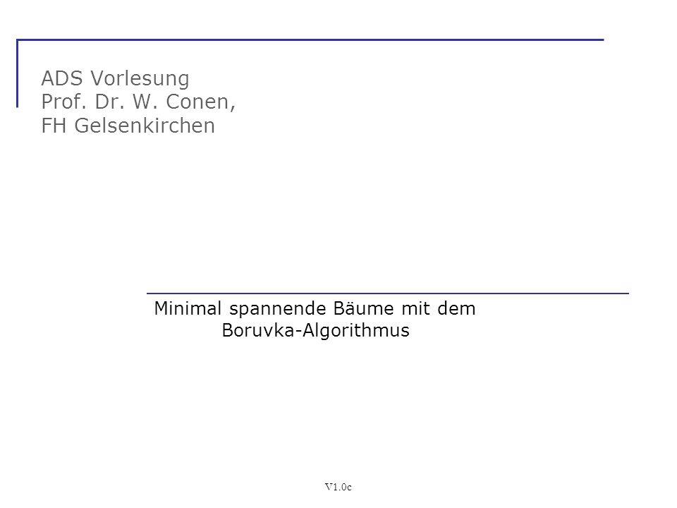 V1.0c ADS Vorlesung Prof. Dr. W. Conen, FH Gelsenkirchen Minimal spannende Bäume mit dem Boruvka-Algorithmus
