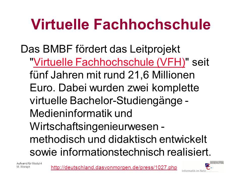 Aufwand für Modul 4 M. Worzyk Virtuelle Fachhochschule Das BMBF fördert das Leitprojekt