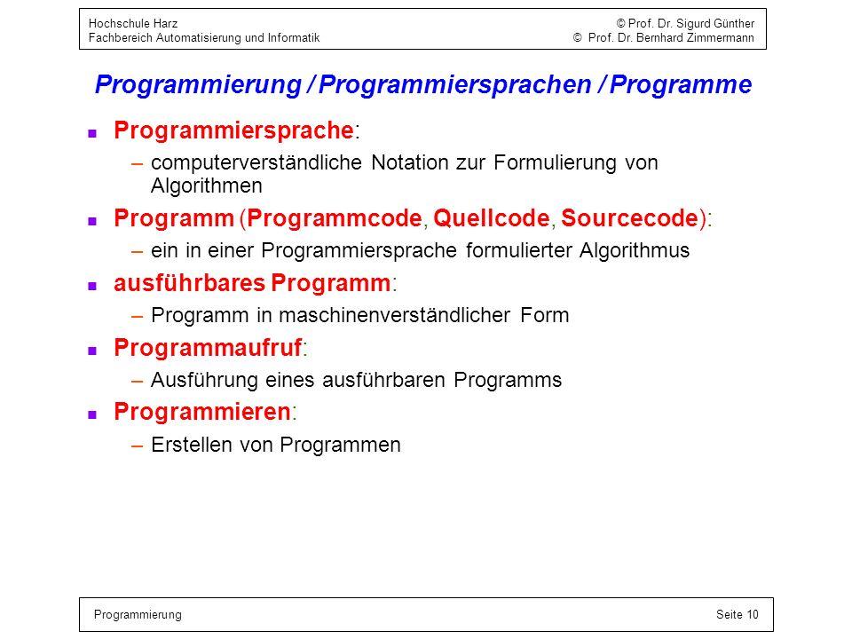 ProgrammierungSeite 10 Hochschule Harz © Prof. Dr. Sigurd Günther Fachbereich Automatisierung und Informatik © Prof. Dr. Bernhard Zimmermann Programmi