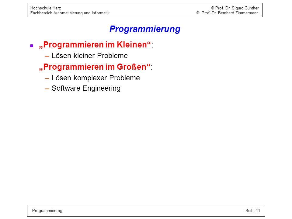 ProgrammierungSeite 11 Hochschule Harz © Prof. Dr. Sigurd Günther Fachbereich Automatisierung und Informatik © Prof. Dr. Bernhard Zimmermann Programmi