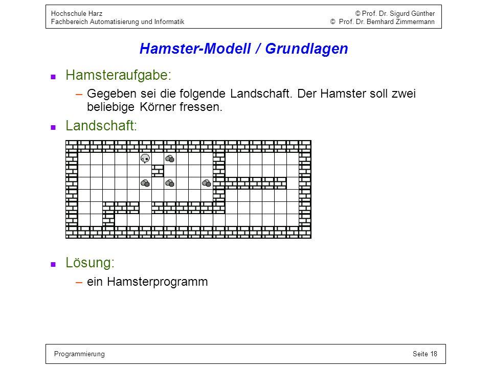ProgrammierungSeite 18 Hochschule Harz © Prof. Dr. Sigurd Günther Fachbereich Automatisierung und Informatik © Prof. Dr. Bernhard Zimmermann Hamster-M