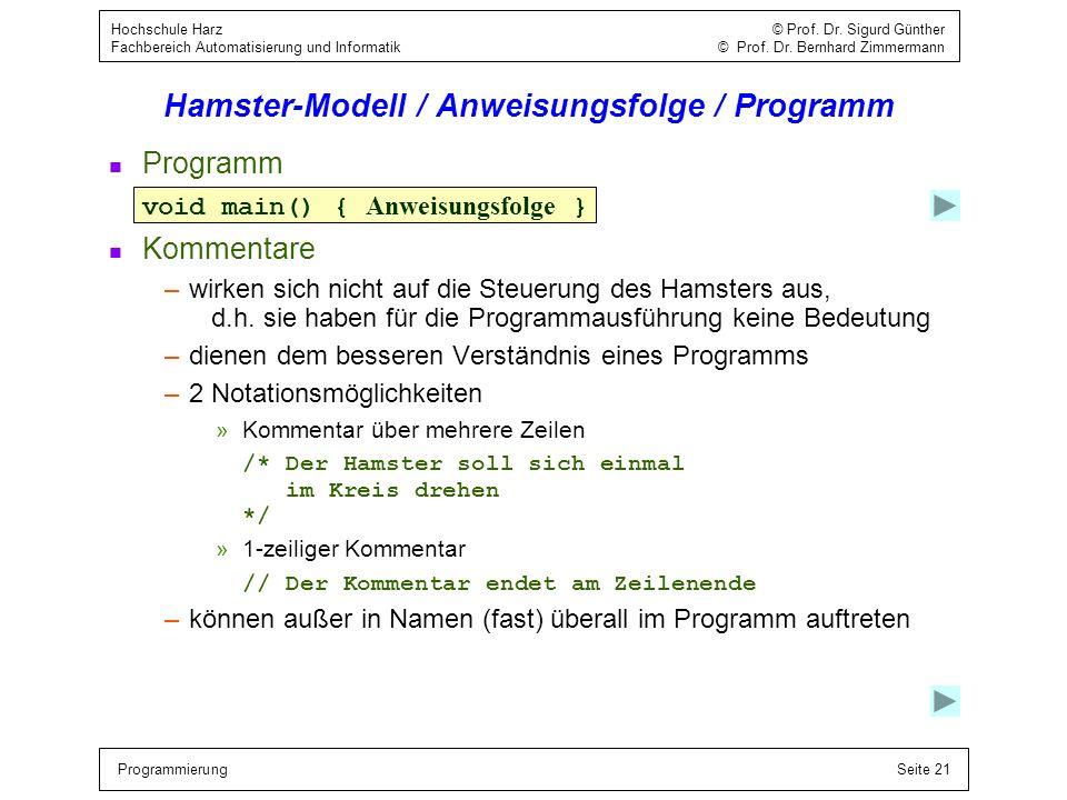ProgrammierungSeite 21 Hochschule Harz © Prof. Dr. Sigurd Günther Fachbereich Automatisierung und Informatik © Prof. Dr. Bernhard Zimmermann Hamster-M