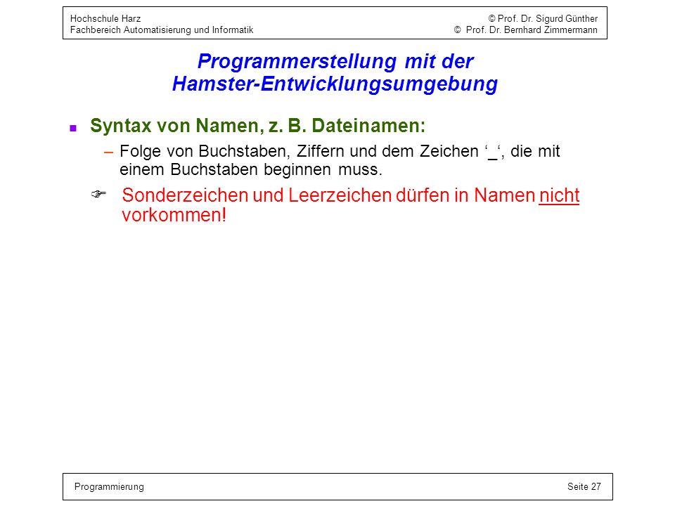 ProgrammierungSeite 27 Hochschule Harz © Prof. Dr. Sigurd Günther Fachbereich Automatisierung und Informatik © Prof. Dr. Bernhard Zimmermann Programme