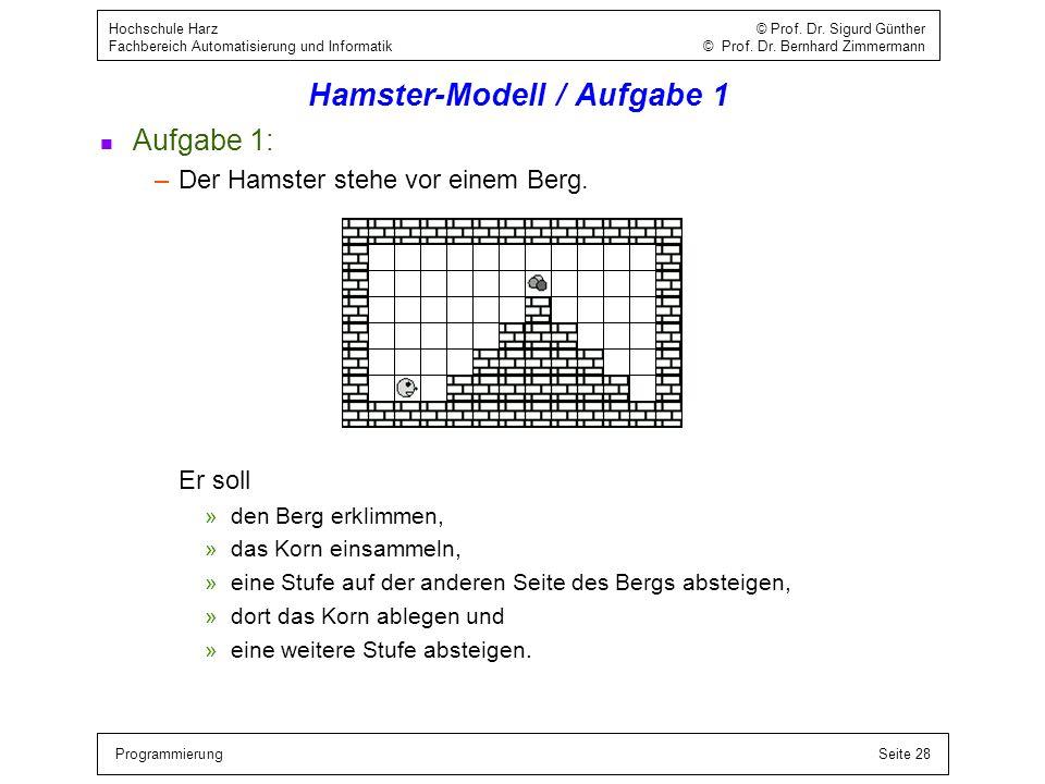 ProgrammierungSeite 28 Hochschule Harz © Prof. Dr. Sigurd Günther Fachbereich Automatisierung und Informatik © Prof. Dr. Bernhard Zimmermann Hamster-M