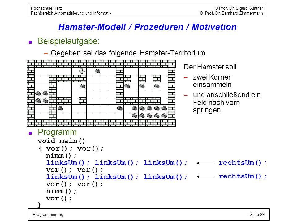 ProgrammierungSeite 29 Hochschule Harz © Prof. Dr. Sigurd Günther Fachbereich Automatisierung und Informatik © Prof. Dr. Bernhard Zimmermann Hamster-M