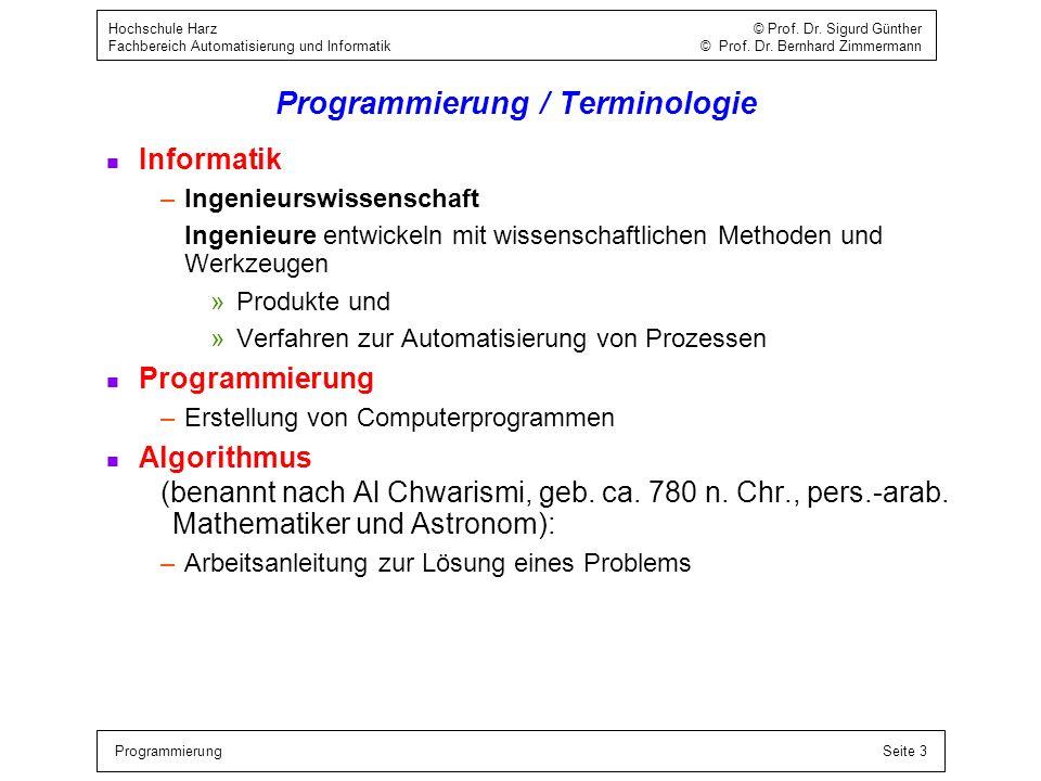 ProgrammierungSeite 3 Hochschule Harz © Prof. Dr. Sigurd Günther Fachbereich Automatisierung und Informatik © Prof. Dr. Bernhard Zimmermann Programmie