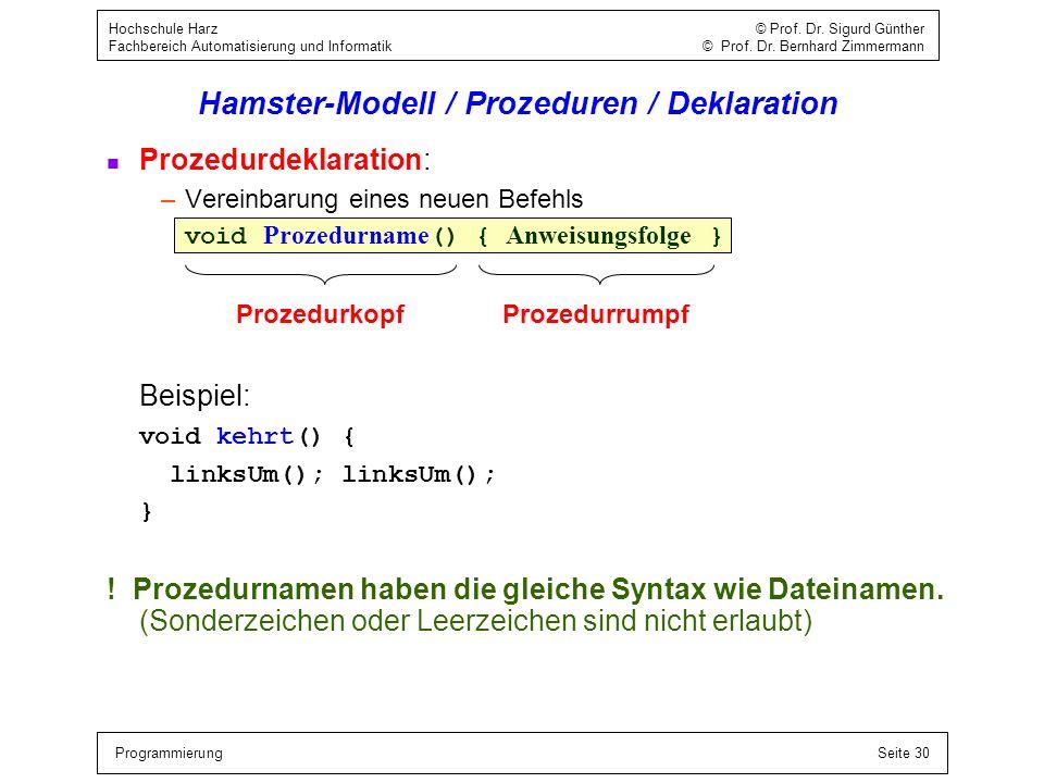 ProgrammierungSeite 30 Hochschule Harz © Prof. Dr. Sigurd Günther Fachbereich Automatisierung und Informatik © Prof. Dr. Bernhard Zimmermann Hamster-M