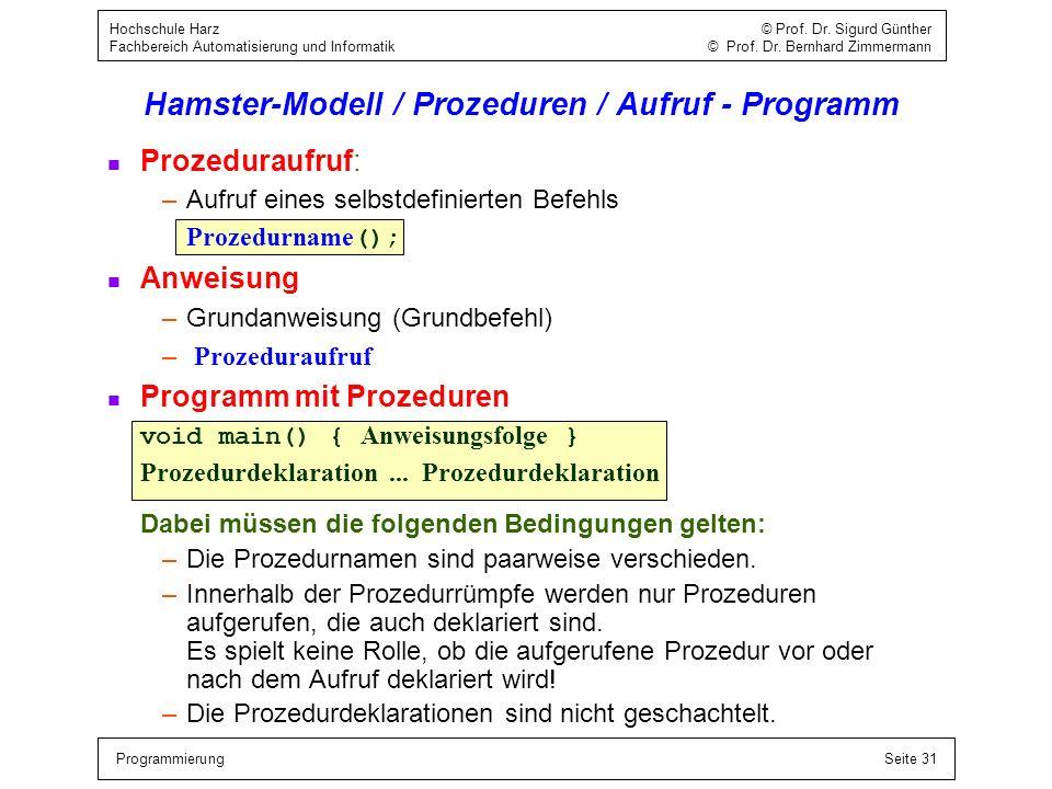 ProgrammierungSeite 31 Hochschule Harz © Prof. Dr. Sigurd Günther Fachbereich Automatisierung und Informatik © Prof. Dr. Bernhard Zimmermann Hamster-M