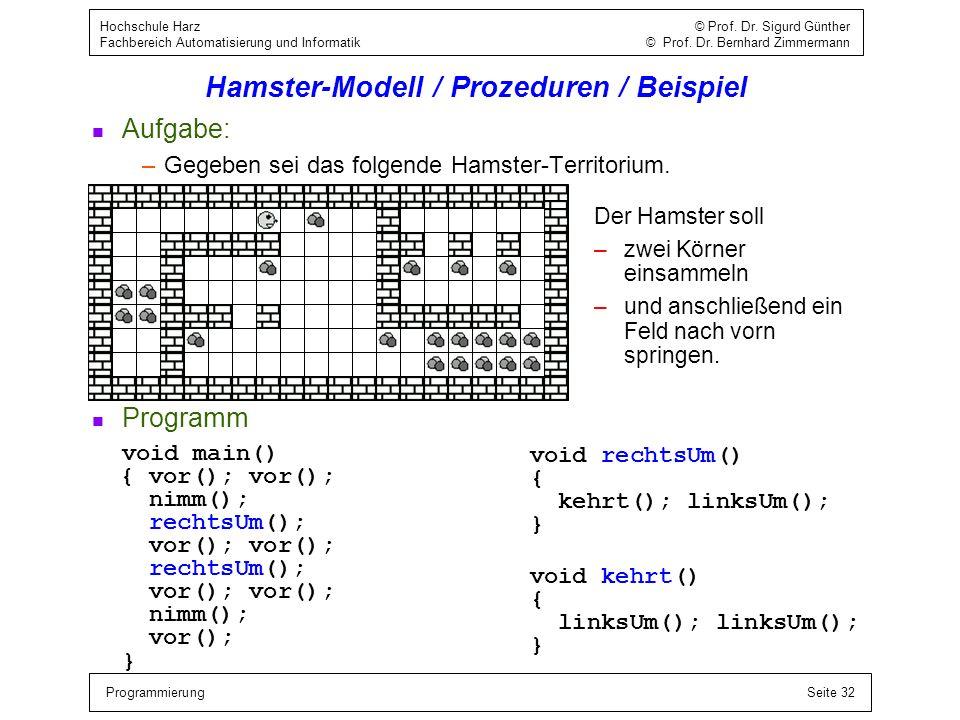 ProgrammierungSeite 32 Hochschule Harz © Prof. Dr. Sigurd Günther Fachbereich Automatisierung und Informatik © Prof. Dr. Bernhard Zimmermann Hamster-M