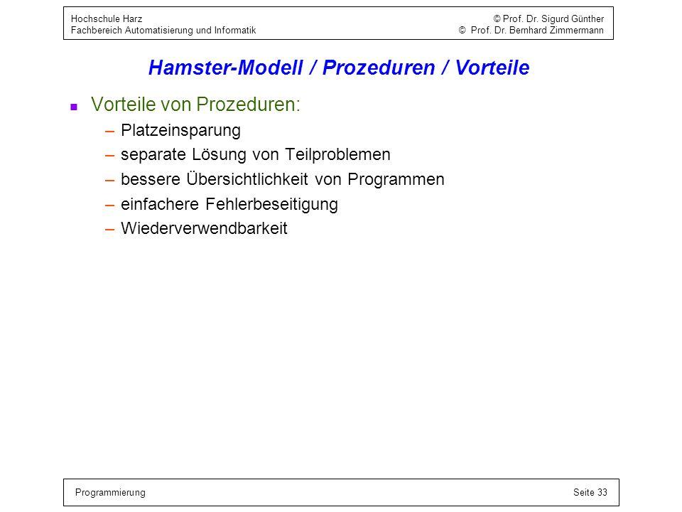 ProgrammierungSeite 33 Hochschule Harz © Prof. Dr. Sigurd Günther Fachbereich Automatisierung und Informatik © Prof. Dr. Bernhard Zimmermann Hamster-M