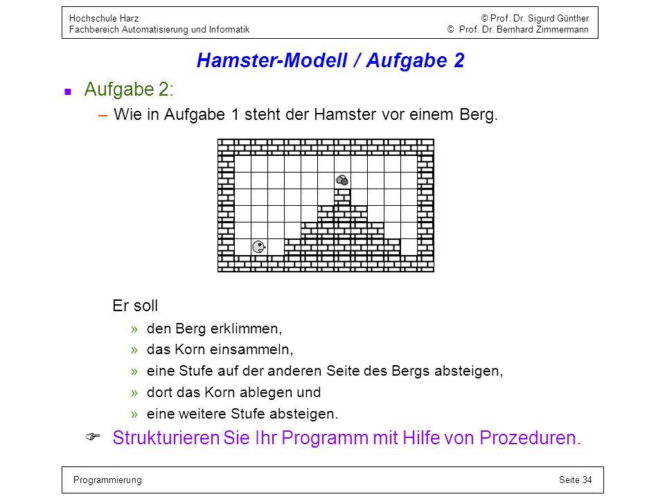 ProgrammierungSeite 34 Hochschule Harz © Prof. Dr. Sigurd Günther Fachbereich Automatisierung und Informatik © Prof. Dr. Bernhard Zimmermann Hamster-M