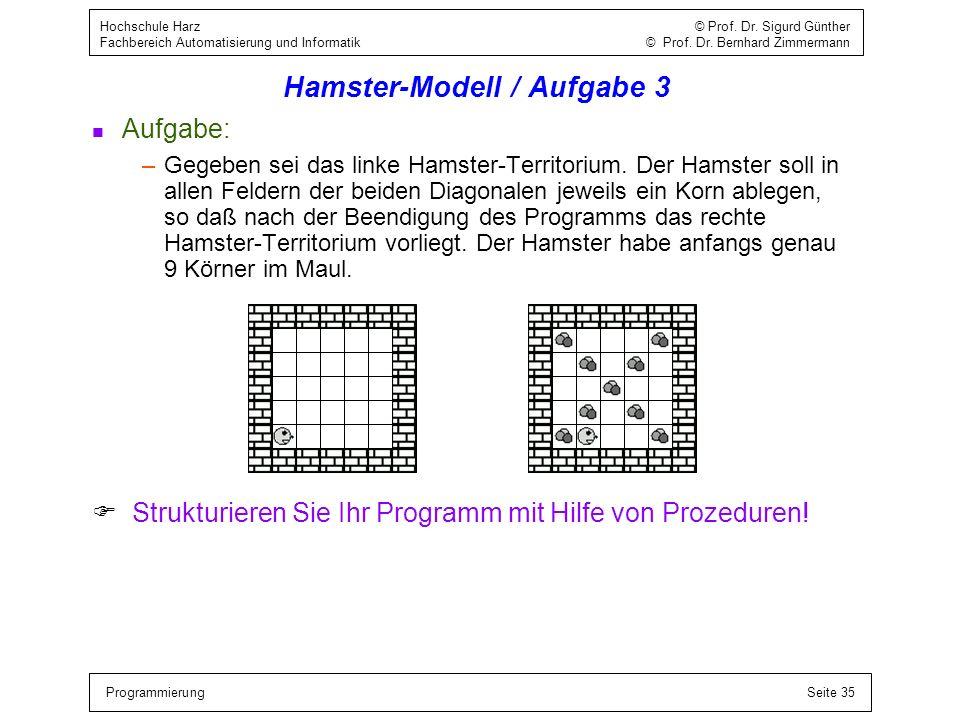ProgrammierungSeite 35 Hochschule Harz © Prof. Dr. Sigurd Günther Fachbereich Automatisierung und Informatik © Prof. Dr. Bernhard Zimmermann Hamster-M