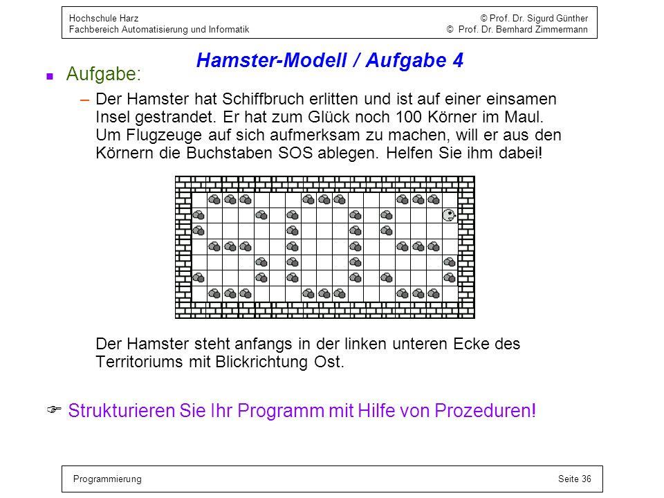 ProgrammierungSeite 36 Hochschule Harz © Prof. Dr. Sigurd Günther Fachbereich Automatisierung und Informatik © Prof. Dr. Bernhard Zimmermann Hamster-M