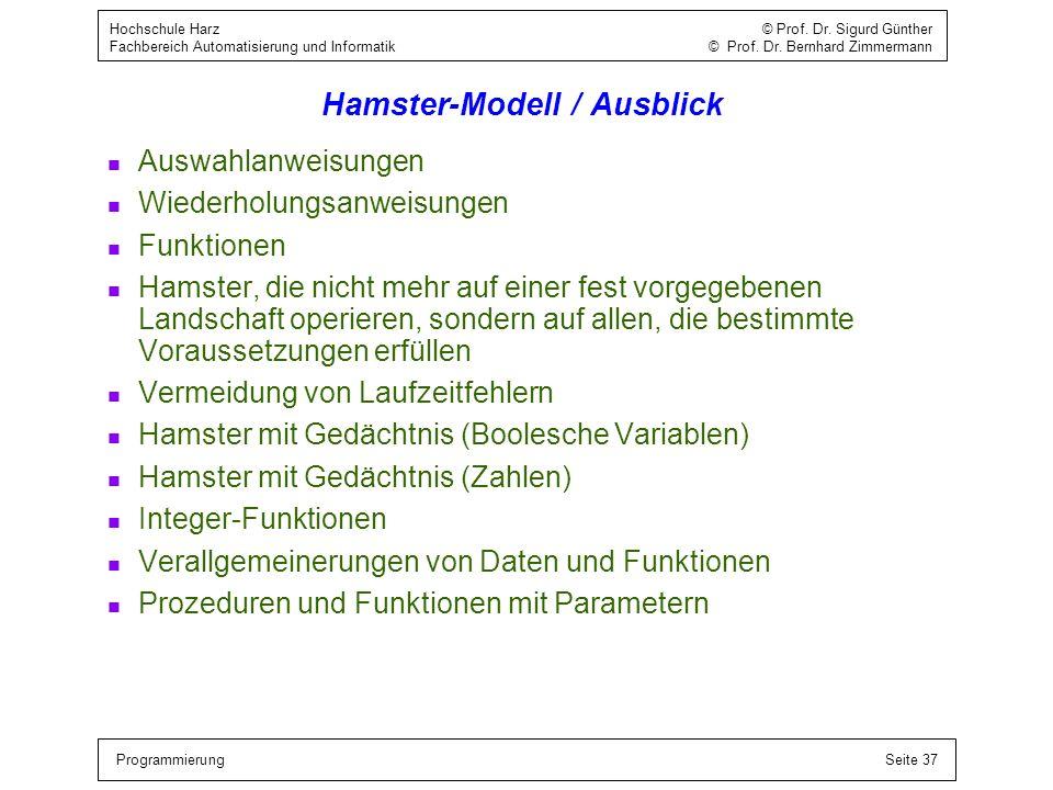 ProgrammierungSeite 37 Hochschule Harz © Prof. Dr. Sigurd Günther Fachbereich Automatisierung und Informatik © Prof. Dr. Bernhard Zimmermann Hamster-M