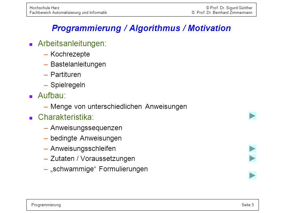ProgrammierungSeite 5 Hochschule Harz © Prof. Dr. Sigurd Günther Fachbereich Automatisierung und Informatik © Prof. Dr. Bernhard Zimmermann Programmie