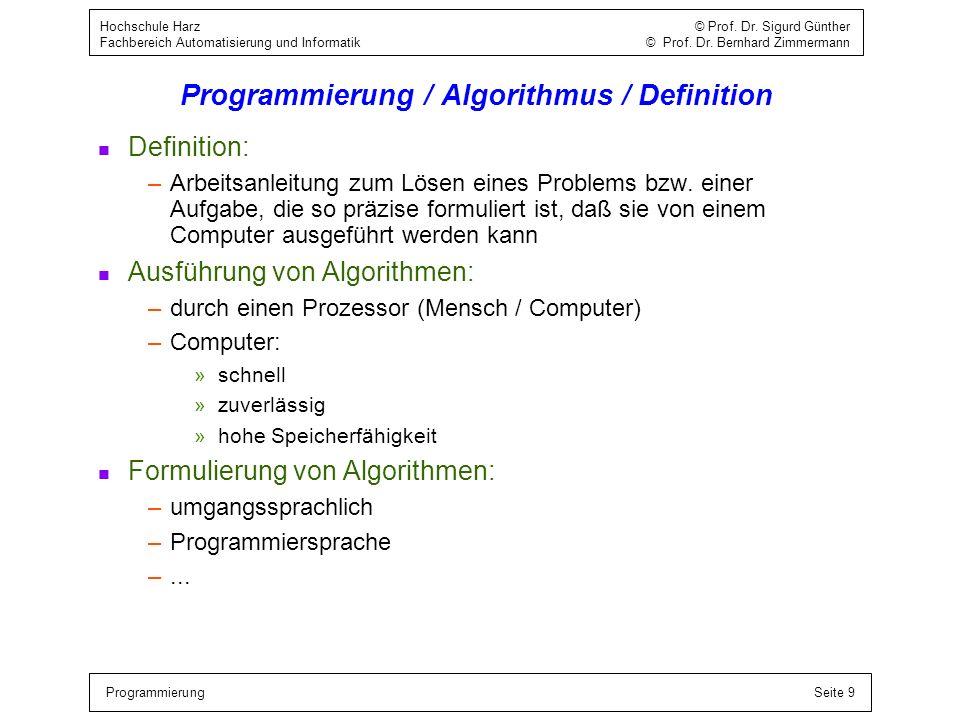 ProgrammierungSeite 9 Hochschule Harz © Prof. Dr. Sigurd Günther Fachbereich Automatisierung und Informatik © Prof. Dr. Bernhard Zimmermann Programmie