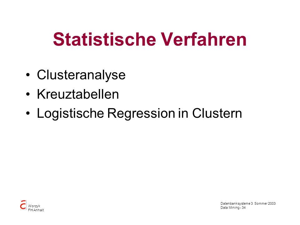 Datenbanksysteme 3 Sommer 2003 Data Mining - 34 Worzyk FH Anhalt Statistische Verfahren Clusteranalyse Kreuztabellen Logistische Regression in Cluster