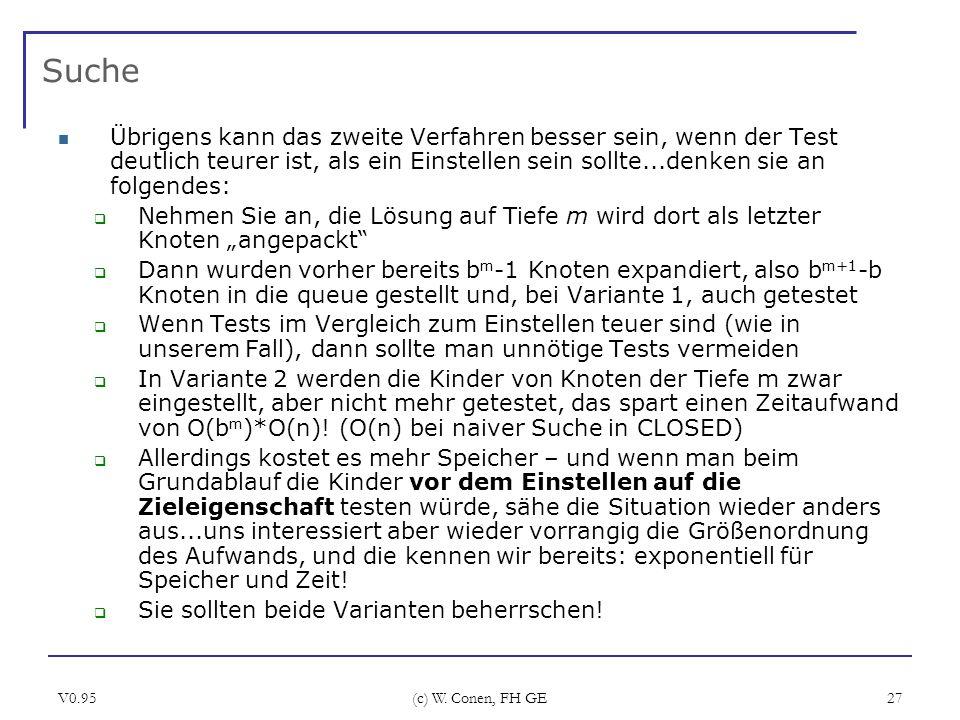 V0.95 (c) W. Conen, FH GE 27 Suche Übrigens kann das zweite Verfahren besser sein, wenn der Test deutlich teurer ist, als ein Einstellen sein sollte..