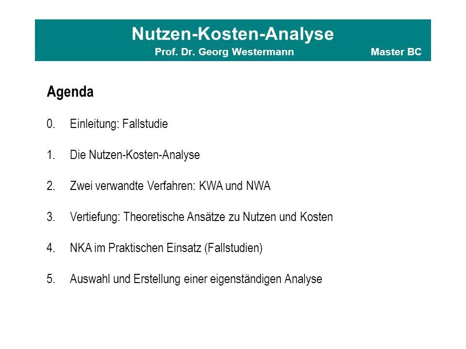 Nutzen-Kosten-Analyse Prof. Dr. Georg WestermannMaster BC Agenda 0.Einleitung: Fallstudie 1.Die Nutzen-Kosten-Analyse 2.Zwei verwandte Verfahren: KWA